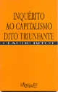 Inquérito Ao Capitalismo Dito Triunfante