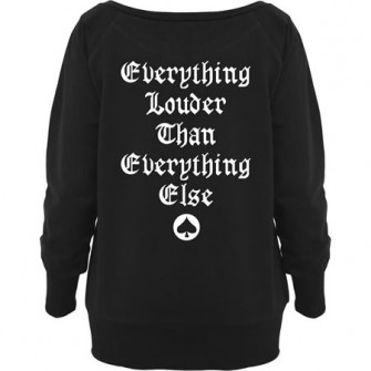 - Everything louder than...