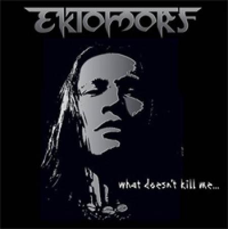 EKTOMORF - What doesn´t kill me