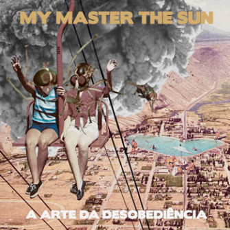 MY MASTER THE SUN - A Arte Da Desobediência