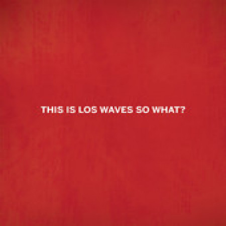 This Is Los Waves So What?