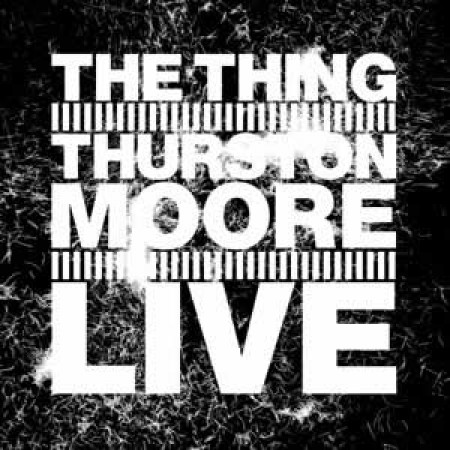 Thurston Moore w/ The Thing (Live)